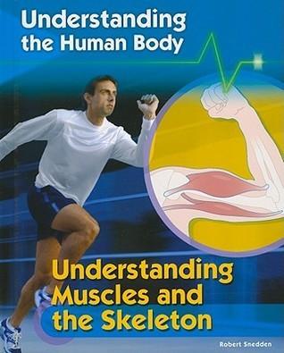 Understanding Muscles and the Skeleton Robert Snedden