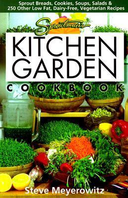 Sproutmans Kitchen Garden Cookbook: 250 flourless, Dairyless, Low Temperature, Low Fat, Low Salt, Living Food Vegetarian Recipes Steve Meyerowitz