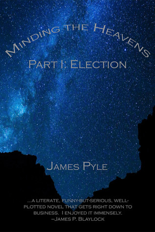 Election (Minding the Heavens, #1)  by  James Pyle