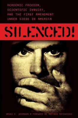 Silenced!: Academic Freedom, Scientific Inquiry, and the First Amendment Under Siege in America  by  Bruce Elliott Johansen