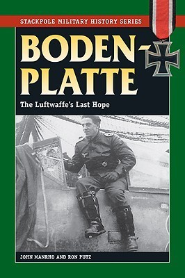 Bodenplatte: The Luftwaffes Last Hope (Stackpole Military History Series) John Manrho
