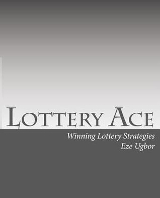 Lottery Ace: Winning Lottery Strategies Eze Ugbor