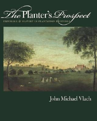 The Planters Prospect: Privilege and Slavery in Plantation Paintings  by  John Michael Vlach