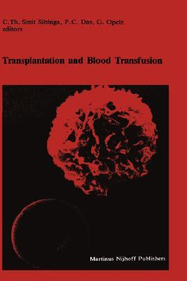 Transplantation and Blood Transfusion: Proceedings of the Eighth Annual Symposium on Blood Transfusion, Groningen 1983, Organized the Red Cross Blood Bank Groningen-Drenthe by Cees Th. Smit Sibinga