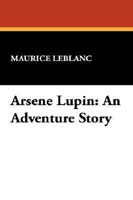 Arsene Lupin: An Adventure Story  by  Maurice Leblanc