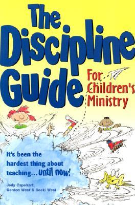 The Discipline Guide for Childrens Ministry  by  Jody Capehart