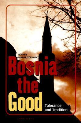 Bosnia the Good: Tolerance and Tradition  by  Rusmir Mahmutćehajić