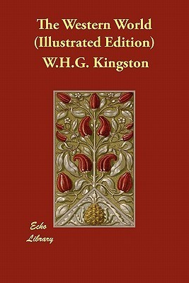 The Western World W.H.G. Kingston