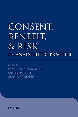 Consent, Benefit, and Risk in Anaesthetic Practice  by  Jonathan G. Hardman