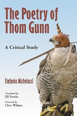 The Poetry of Thom Gunn: A Critical Study  by  Stefania Michelucci