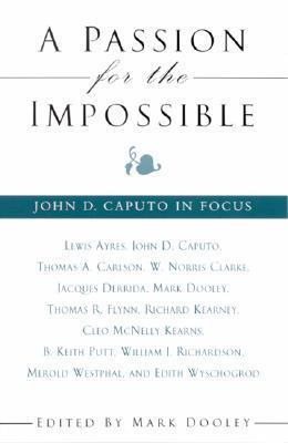 Passion for the Impossible a: John D. Caputo in Focus Charles Bednar