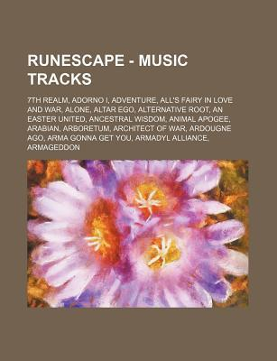 Runescape - Music Tracks: 7th Realm, Adorno I, Adventure, Alls Fairy in Love and War, Alone, Altar Ego, Alternative Root, an Easter United, Anc  by  Source Wikipedia