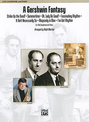 A Gershwin Fantasy: Featuring: Strike Up the Band! / Summertime / Oh, Lady Be Good! / Fascinating Rhythm / It Aint Necessarily So / Rhapsody in Blue / I Got Rhythm, Part  by  Alfred A. Knopf Publishing Company, Inc.