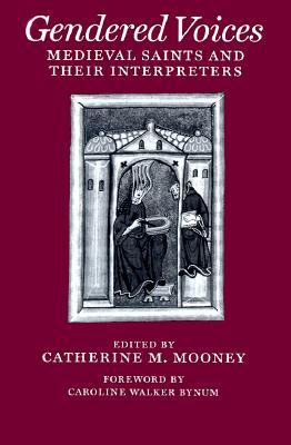 Gendered Voices: Medieval Saints and Their Interpreters  by  Catherine M. Mooney