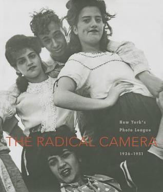 The Radical Camera: New Yorks Photo League, 1936-1951 Mason Klein