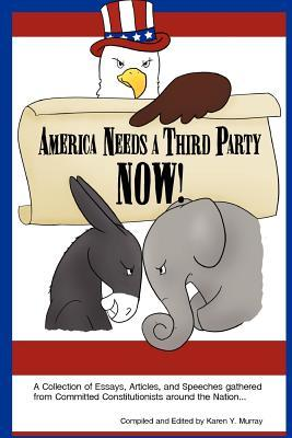 America Needs a Third Party Now!  by  Karen Y. Murray