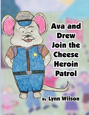 Ava and Drew Join the Cheese Heroin Patrol  by  Lynn Wilson