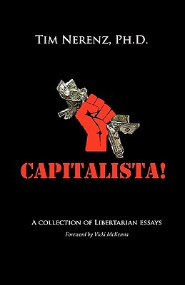 Capitalista!: A Collection of Libertarian Essays  by  Tim Nerenz