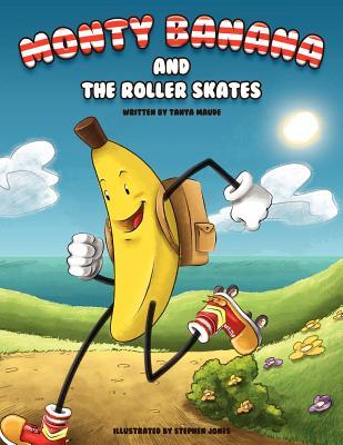 Monty Banana and the Roller Skates  by  Tanya Maude