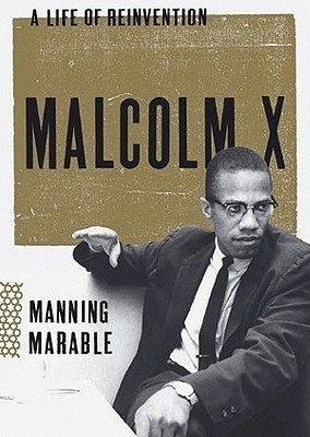 Malcolm X: A Life Of Reinvention Manning Marable