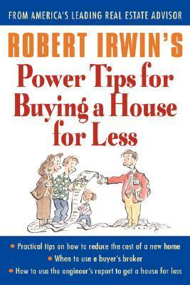 Robert Irwins Power Tips for Buying a House for Less  by  Robert  Irwin