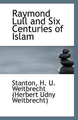 Raymond Lull and Six Centuries of Islam  by  Herbert Udny Weitbrech