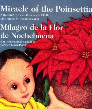 Miracle of the Poinsettia/Milagro De LA Flor De Nochebuena: A Retelling  by  Brian Cavanaugh