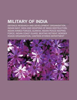 Military of India: Defence Research and Development Organisation, Indian Navy, India and Weapons of Mass Destruction, Indian Armed Forces Source Wikipedia