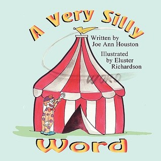 A Very Silly Word Joe Ann Houston