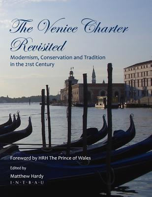 The Venice Charter Revisited: Modernism, Conservation and Tradition in the 21st Century  by  Matthew Hardy