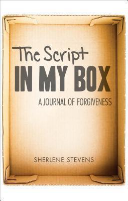 The Script in My Box: A Journal of Forgiveness Sherlene Stevens