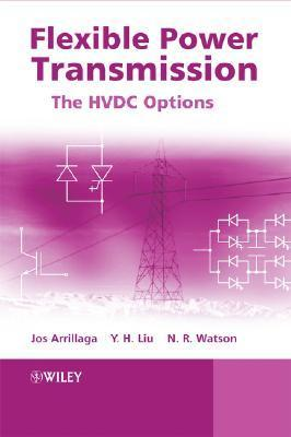 Flexible Power Transmission: The HVDC Options  by  Neville R. Watson