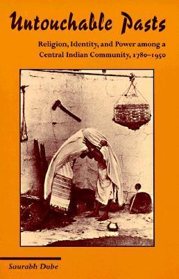 Untouchable Pasts: Religion, Identity, and Power Among a Central Indian Community, 1780-1950  by  Saurabh Dube