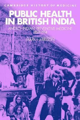 Public Health in British India: Anglo-Indian Preventive Medicine 1859 1914  by  Mark Harrison