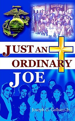 Just an Ordinary Joe Joseph G. Gallucci Jr.