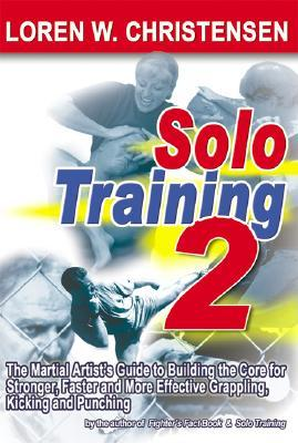 Solo Training: The Martial Artists Guide to Building the Core for Stronger, Faster and More Effective Grappling, Kicking and Punching: No. 2 Loren W. Christensen