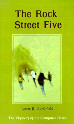 The Rock Street Five: The Mystery of the Computer Disks  by  James B. Harshfield