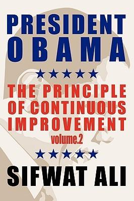President Obama: & the Principle of Continuous Improvement - Volume 2 Sifwat Ali