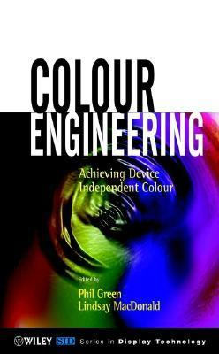 Colour Engineering: Achieving Device Independent Colour  by  Phil Green