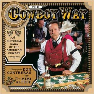 The Cowboy Way: A Pictorial Saga of the American Cowboy  by  Mimi Altree