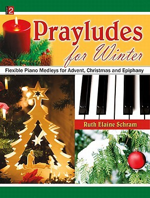 Prayludes for Winter: Flexible Piano Medleys for Advent, Christmas and Epiphany  by  Ruth Elaine Schram