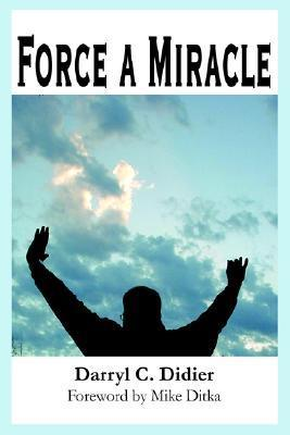 Force a Miracle  by  Darryl C Didier
