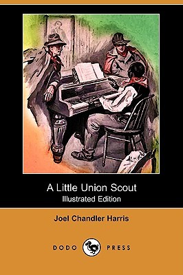 A Little Union Scout (Illustrated Edition)  by  Joel Chandler Harris