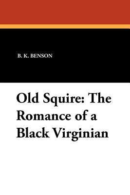 Old Squire: The Romance of a Black Virginian  by  B.K. Benson