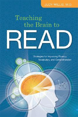 Teaching the Brain to Read: Strategies for Improving Fluency, Vocabulary, and Comprehension  by  Judy Willis