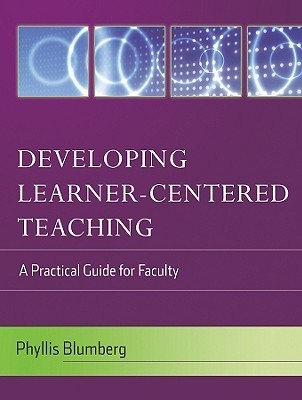 Developing Learner-Centered Teaching: A Practical Guide for Faculty  by  Phyllis Blumberg