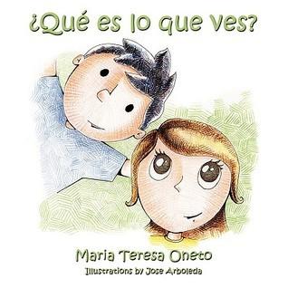 Que Es Lo Que Ves?  by  Teresa Oneto Maria Teresa Oneto