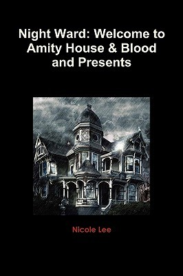 Night Ward: Welcome to Amity House & Blood and Presents  by  Nicole Lee