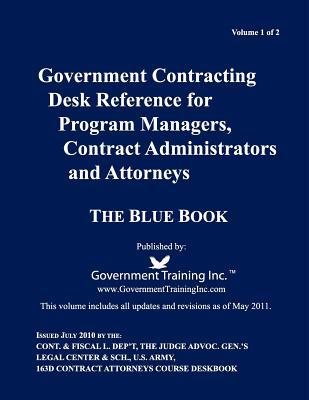 Government Contracting Desk Reference for Program Managers, Contract Administrators and Attorneys - Blue Book - Volume 1 of 2 - Philpott