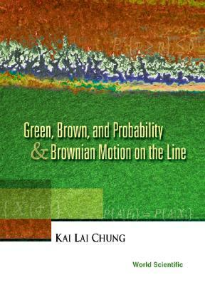 Green, Brown, and Probability and Brownian Motion on the Line Kai Lai Chung